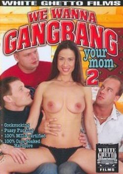 We Wanna Gangbang Your Mom 2