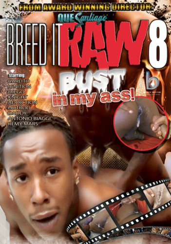 Breed It Raw 8 - Bust In My Ass
