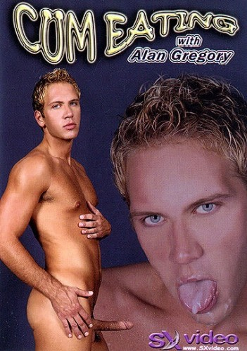 SX Video - Cum Eating With Alan Gregory