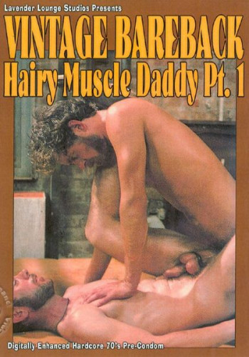 Vintage Bareback: Hairy Muscle Daddy Pt. 1