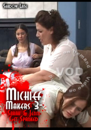 Mischief Makers 3 - Sarah and Jenni Get Spanked