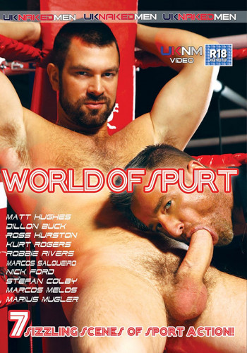 UK Naked Men - World of Spurt. [2010] (Oral / Anal Sex, Freshmen, Hairy, Muscle)