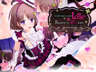 Underground Idol X Raised In Rpeture Dear Fans I Am Sorry Best Quality 3D Porn