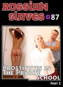 Russian Slaves 87 - Prostitutes In The Private School, Part 2