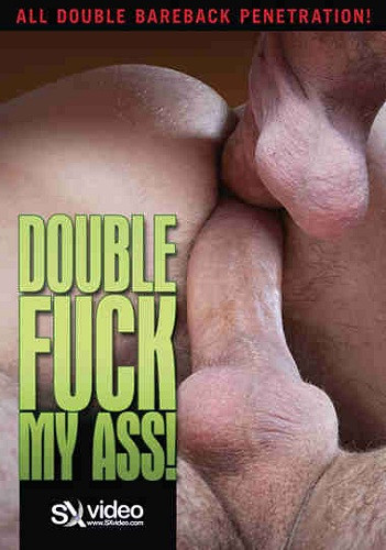 Double Fuck My Ass (2009) — SXV