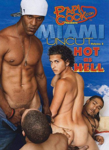Miami Uncut - 2: Hot As Hell