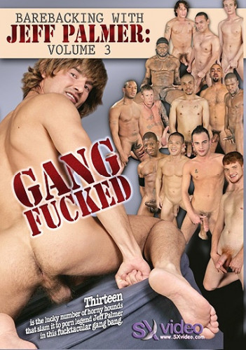 Barebacking With Jeff Palmer 3 Gang Fucked