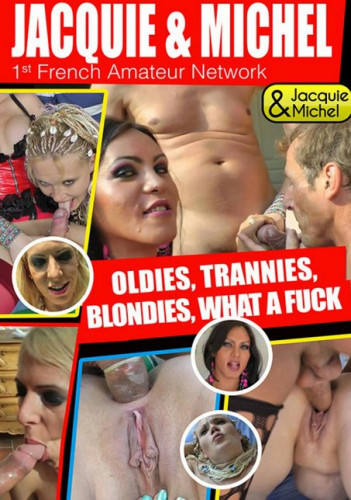 Oldies, Trannies, Blondes, What a fuck!