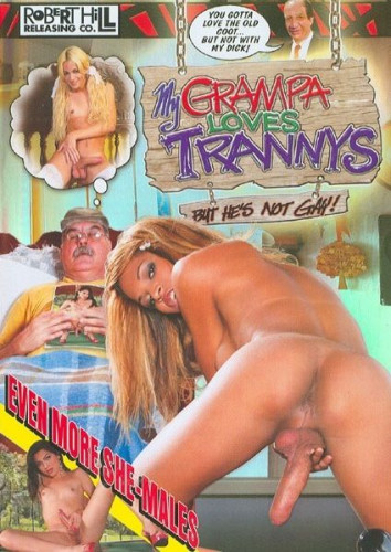 My Grandpa Loves Trannies - But Hes Not Gay!