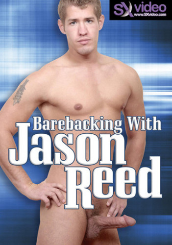 Barebacking With Jason Reed