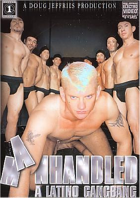 Manhandled – A Latino Gangbang  ( Electro Video, Channel 1 Releasing )