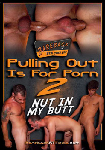 Pulling Out is for Porn 2 - Nut in my Butt