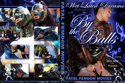 Wet Latex Dreams Volume 1 - By The Balls
