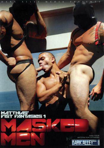 Masked Men: Matthias Fist Fantasies Part 1