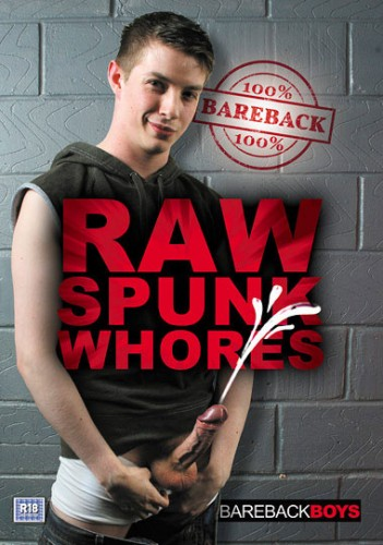 Raw Spunk Whores (Bareback Boys) 2012