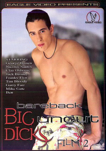 Bareback Big Uncut Dicks 2 [Eagle Video] 2007, Group Sex, Twinks,
