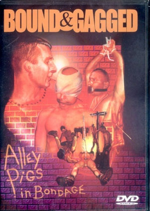Bound & Gagged - Alley Pigs In Bondage (2003)