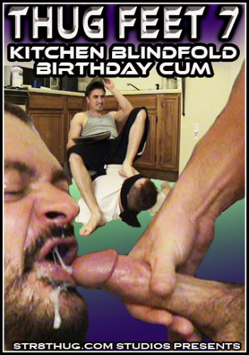 Thug Feet 7 - Kitchen Blindfold Birthday Cum