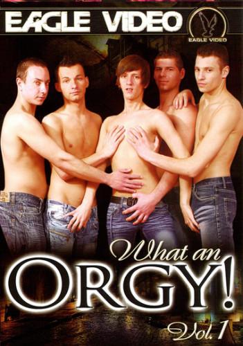 Eagle Video – What an Orgy! Vol. 1 (2010)