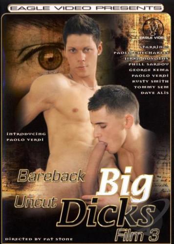 Bareback Big Uncut Dicks 3 (Eagle Video)