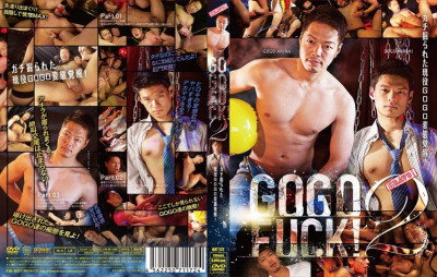 GoGo Fuck! Vol.2 - Asian Gay Sex, Fetish, Extreme