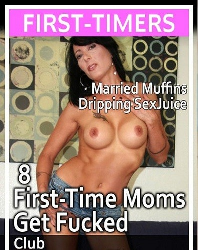 8 First Time Moms Get Fucked