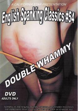 California Star Productions - English Spanking Classics 54 - Double Whammy
