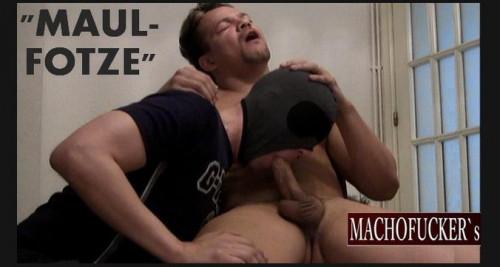 Machofucker - Maulfotze 1