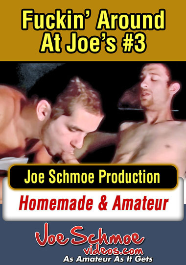 Joe Schmoe Productions - Fuckin Around At Joe's #3 Gay Movies