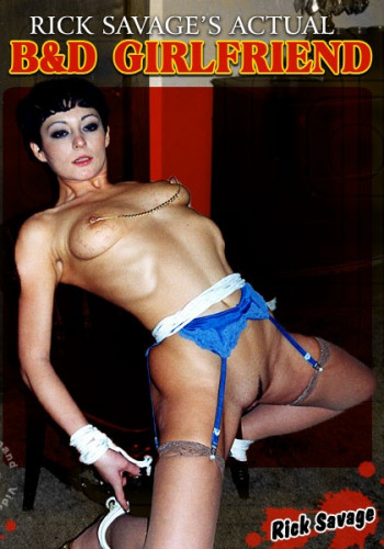 Rick Savage - Actual B&D Girlfriend DVD BDSM