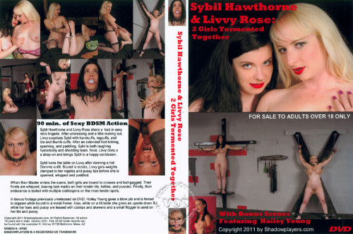 Sybil Hawthorne & Livvy Rose: Two Girls Tormented Together (2011 / DVDRip) BDSM