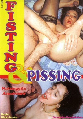 Fisting & Pissing - Naturgeile Amateure Filesmonster Peeing