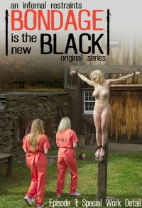 Infernalrestraints – Nov 14, 2014 – Bondage Is The New Black – Episode 1