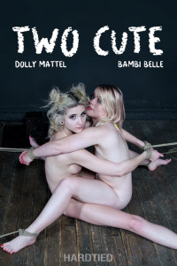 HTied – Dolly Mattel, Bambi Belle – Two Cute