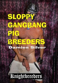 Bareback Sloppy Gangbang Pig Breeders – Damien Silver, Sloppy Geo, Johnny Oven
