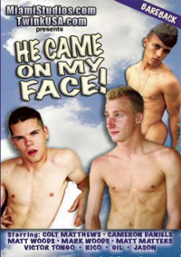 He Came On My Face – Matt Woods, Colt Matthews, Cameron Daniels