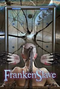 Infernalrestraints – Feb 13, 2015- FrankenSlave – Abigail Dupree – Bonnie Day – Pockit Fanes