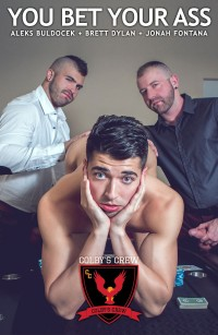 Colby's Crew – You Bet Your Ass – Aleks Buldocek, Brett Dylan, Jonah Fontana
