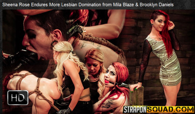 StraponSquad — May 20, 2016 - Sheena Rose Endures More Lesbian Domination from Mila Blaze & Brooklyn