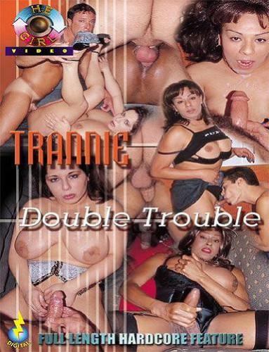 Description Trannie Double Trouble