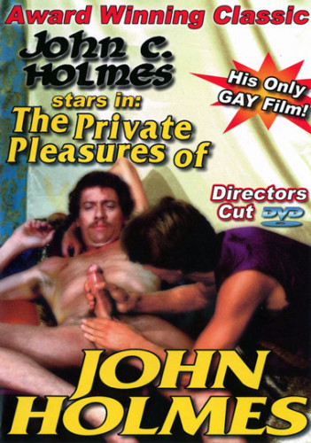 The Private Pleasures of John Holmes (1983) — John Holmes, Joey Yale, Chris Burns