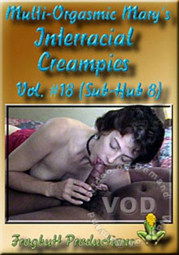 Multi-Orgasmic Mary Interracial Creampies vol.18.