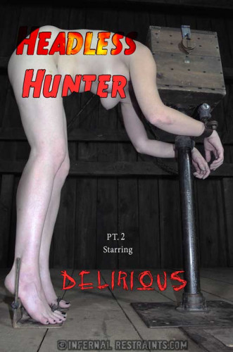 Delirious Hunter Headless Hunter Part 2 - BDSM, Humiliation, Torture