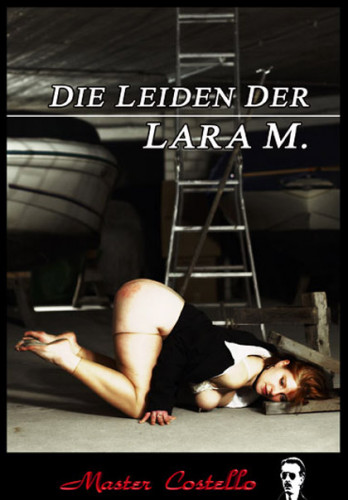 Master Costello – Die Leiden Der Lara M  (bdsm, Bondage, Pussy & Tits Torture, Spanking, Fisting, Bi