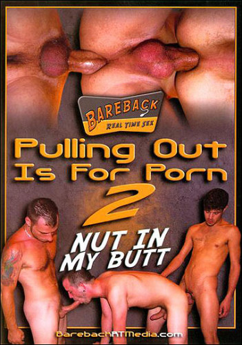 Pulling Out is for Porn Vol.2: Nut in my Butt