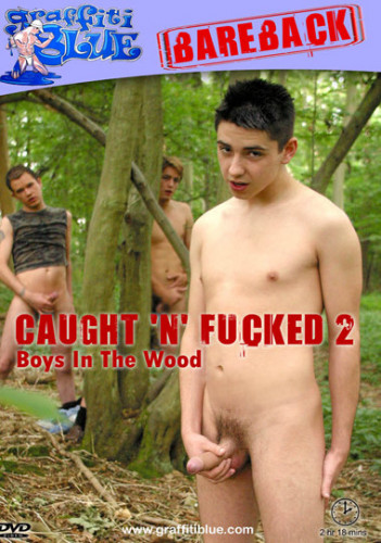 Caught 'n' Fucked 2 - Boys In The Wood