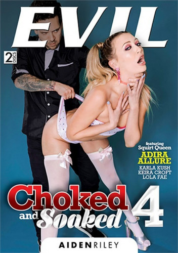 Choked and Soaked Vol 4