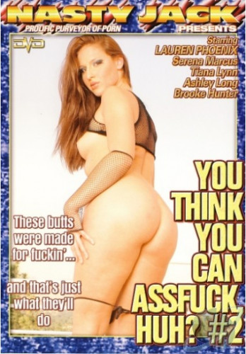 You Think You Can Ass Fuck Huh vol 2