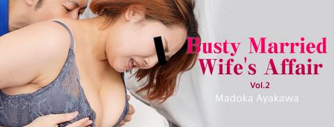 Busty Married Wifes Affair Vol.2 - Madoka Ayakawa