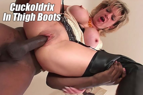 The Cuckoldrix In Thigh Boots - FullHD 1080p